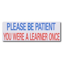 """PLEASE BE PATIENT YOU WERE A LEARNER ONCE"" Magnetic Flash Message"